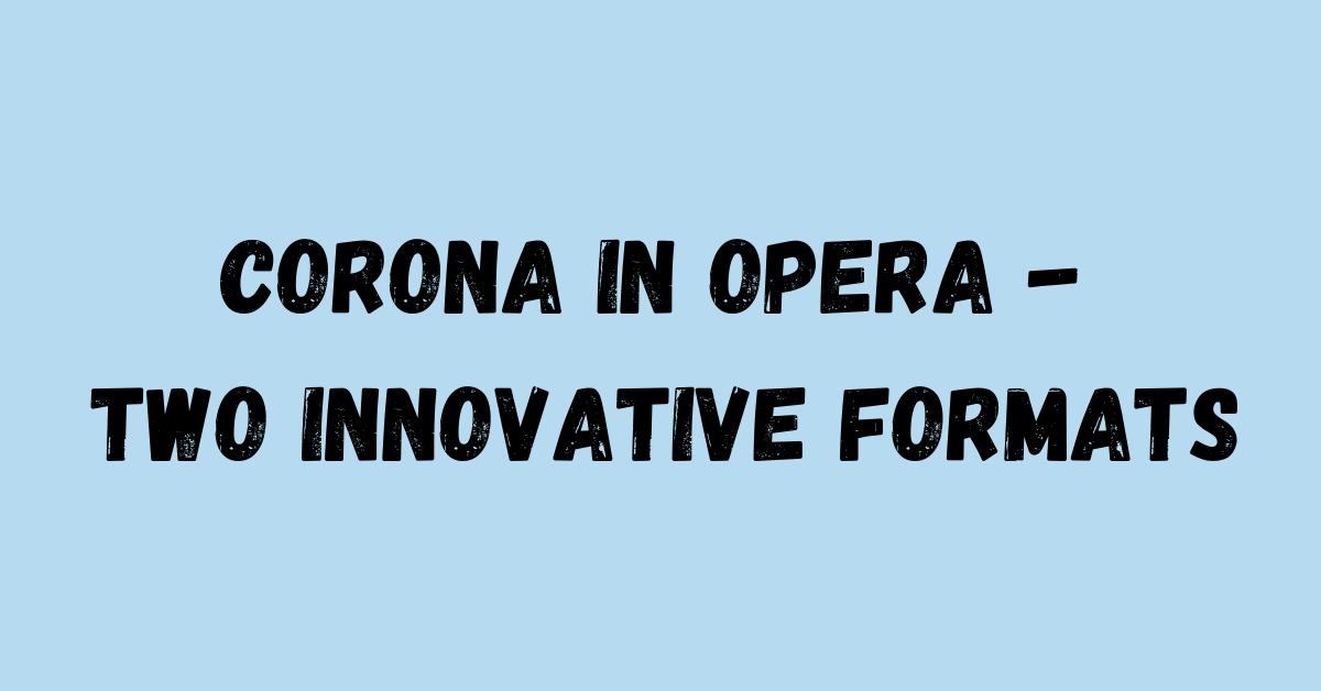 Corona in Opera – Two Innovative Formats