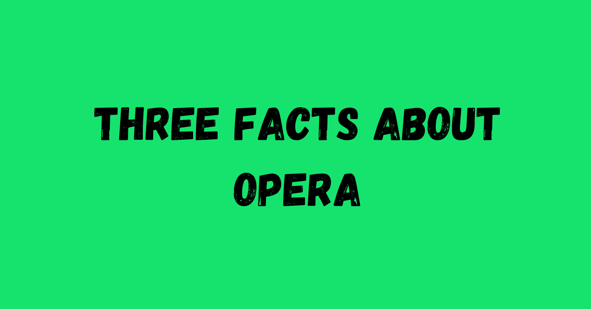 Three Facts About Opera