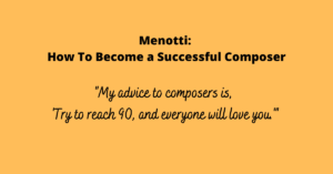 Menotti: How To Become a Successful Composer