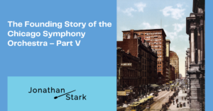 Read more about the article The Founding Story of the Chicago Symphony Orchestra – Part V