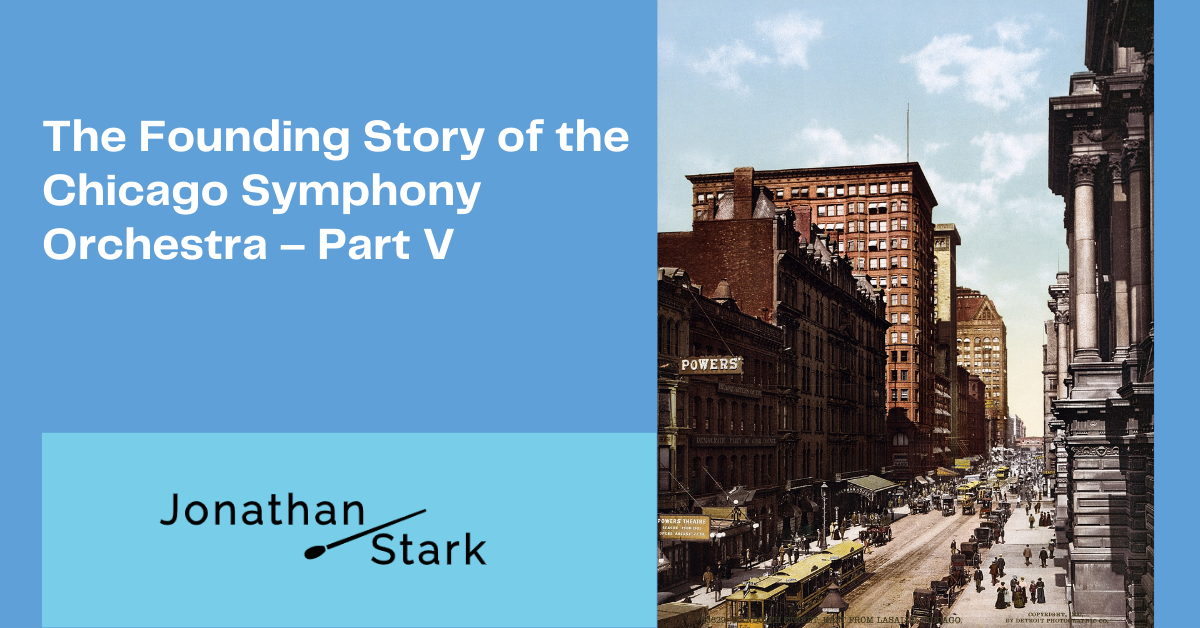 You are currently viewing The Founding Story of the Chicago Symphony Orchestra – Part V